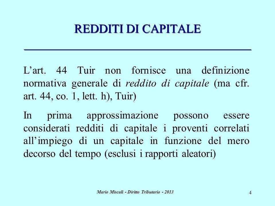 Mario Miscali - Diritto Tributario - 2013 55 REDDITI DIVERSI _____________________________________ FONTE plusvalenze altre ipotesi - premi e vincite; - proventi occasionali; - redditi non determinati catastalmente e redditi di immobili siti allestero - redditi derivanti dallassunzione diobblighi di fare, non fare e permettere (art.