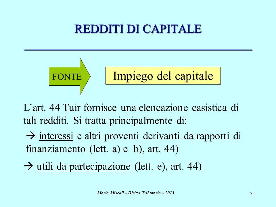 Mario Miscali - Diritto Tributario - 2013 5 REDDITI DI CAPITALE _____________________________________ FONTE interessi e altri proventi derivanti da ra