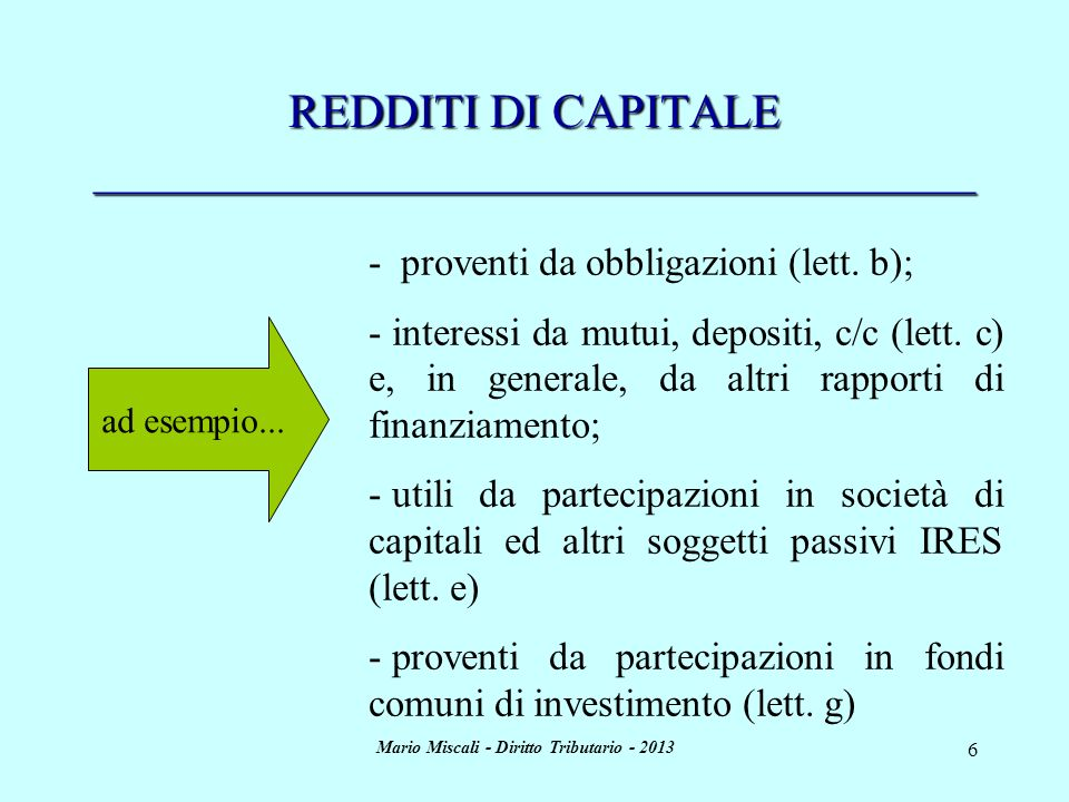 Mario Miscali - Diritto Tributario - 2013 6 REDDITI DI CAPITALE _____________________________________ ad esempio... - proventi da obbligazioni (lett.