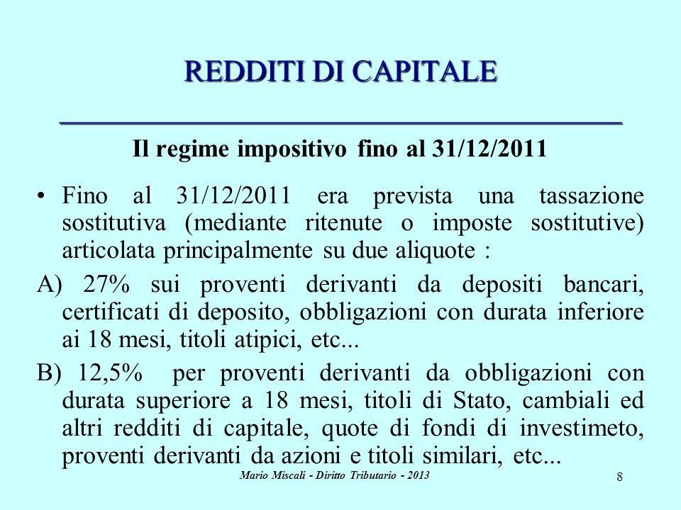 Mario Miscali - Diritto Tributario - 2013 9 REDDITI DI CAPITALE _____________________________________ Il regime impositivo attuale A far data dal 1° gennaio 2012, lart.