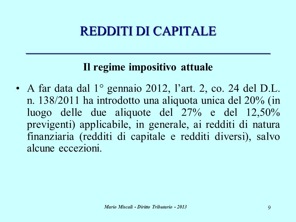 Mario Miscali - Diritto Tributario - 2013 9 REDDITI DI CAPITALE _____________________________________ Il regime impositivo attuale A far data dal 1° g