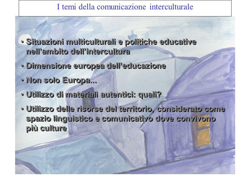 I temi della comunicazione interculturale Situazioni multiculturali e politiche educative nellambito dellintercultura Dimensione europea delleducazione Non solo Europa...