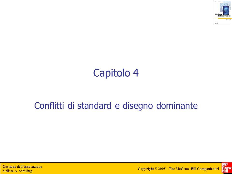 Gestione dellinnovazione Melissa A. Schilling Copyright © 2005 – The McGraw-Hill Companies srl Capitolo 4 Conflitti di standard e disegno dominante
