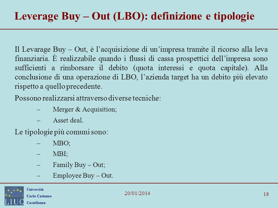 Università Carlo Cattaneo Castellanza 20/01/2014 18 Leverage Buy – Out (LBO): definizione e tipologie Il Levarage Buy – Out, è lacquisizione di unimpr
