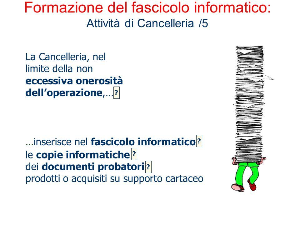 Formazione del fascicolo informatico: Attività di Cancelleria /5 dei documenti probatori La Cancelleria, nel limite della non eccessiva onerosità dell