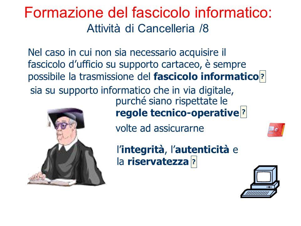 Formazione del fascicolo informatico: Attività di Cancelleria /8 lintegrità, lautenticità e la riservatezza Nel caso in cui non sia necessario acquisi