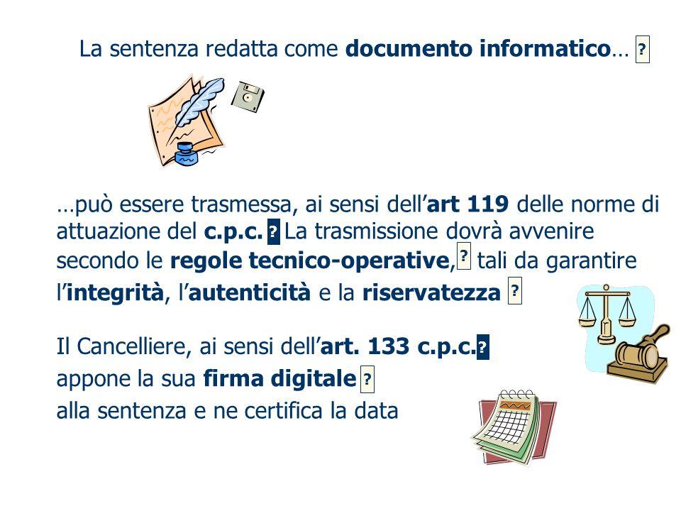 tali da garantire lintegrità, lautenticità e la riservatezza La sentenza redatta come documento informatico… …può essere trasmessa, ai sensi dellart 1