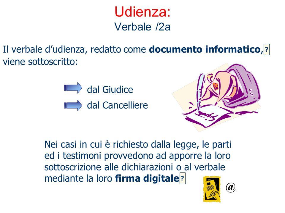 Udienza: Verbale /2a Nei casi in cui è richiesto dalla legge, le parti ed i testimoni provvedono ad apporre la loro sottoscrizione alle dichiarazioni