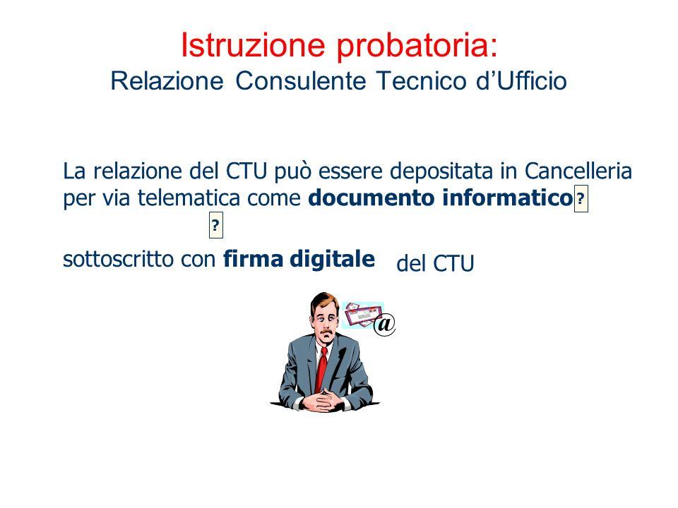 Istruzione probatoria: Relazione Consulente Tecnico dUfficio La relazione del CTU può essere depositata in Cancelleria per via telematica come documen