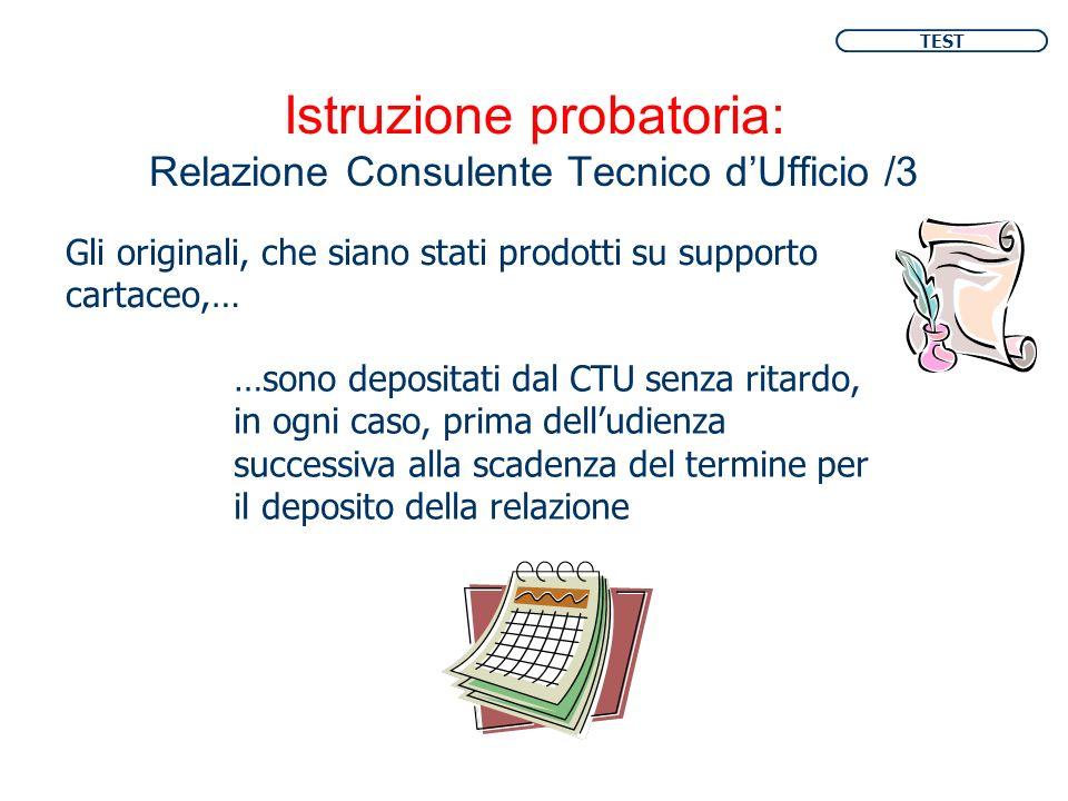 Istruzione probatoria: Relazione Consulente Tecnico dUfficio /3 Gli originali, che siano stati prodotti su supporto cartaceo,… …sono depositati dal CT