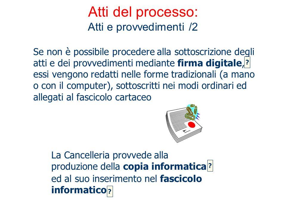 Atti del processo: Atti e provvedimenti /2 ed al suo inserimento nel fascicolo informatico Se non è possibile procedere alla sottoscrizione degli atti