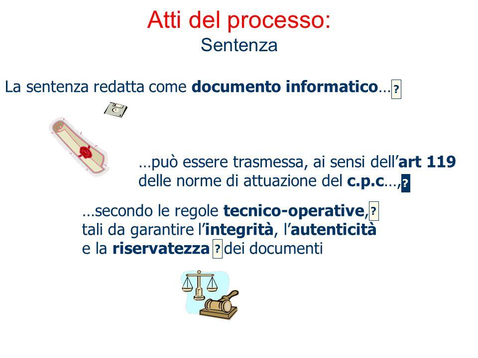 Atti del processo: Sentenza La sentenza redatta come documento informatico… …può essere trasmessa, ai sensi dellart 119 delle norme di attuazione del