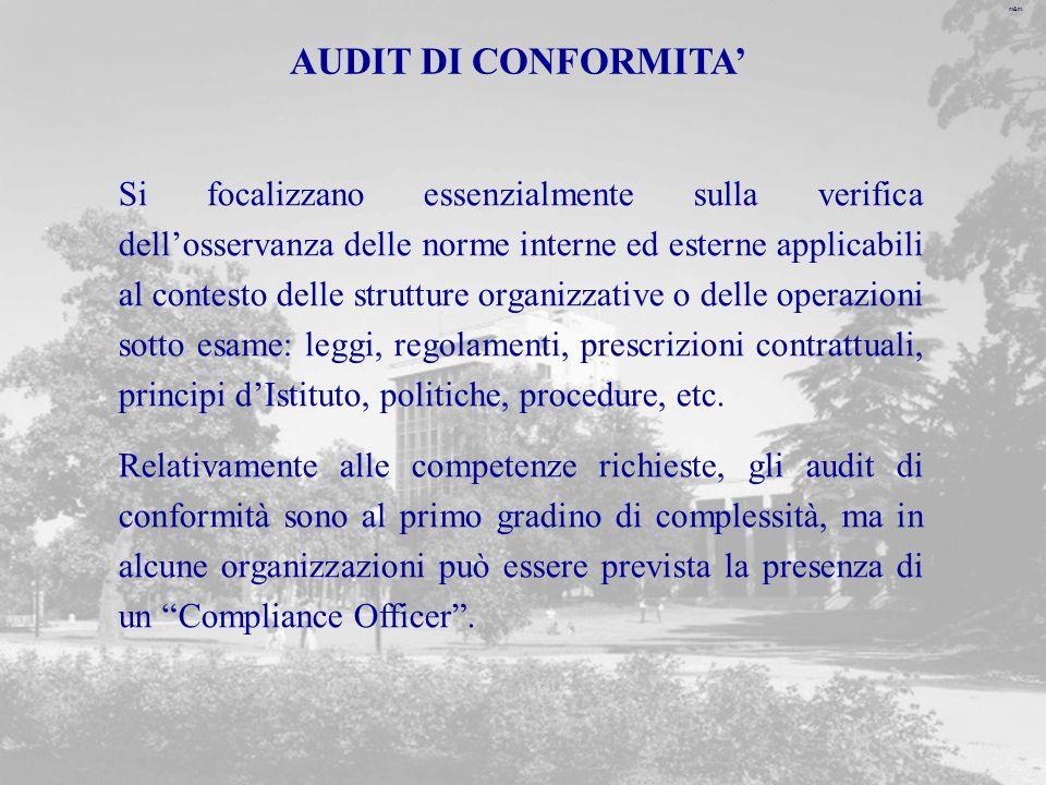 m&m AUDIT DI CONFORMITA Si focalizzano essenzialmente sulla verifica dellosservanza delle norme interne ed esterne applicabili al contesto delle strut