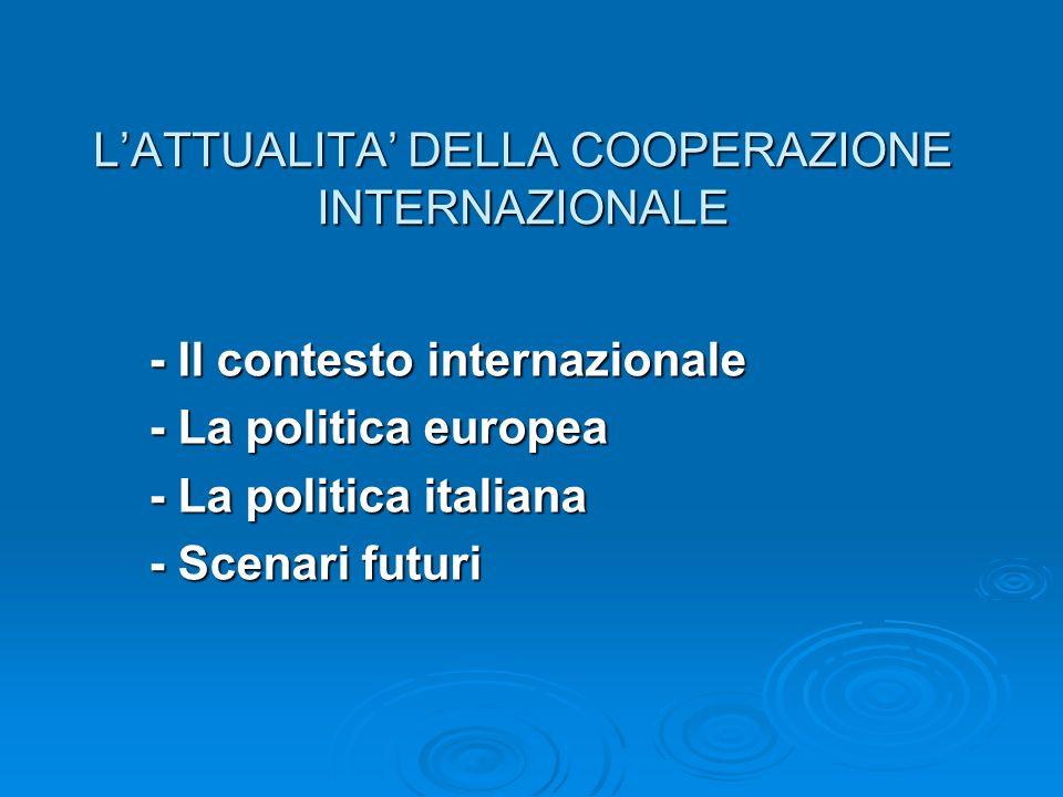 LATTUALITA DELLA COOPERAZIONE INTERNAZIONALE - Il contesto internazionale - La politica europea - La politica italiana - Scenari futuri