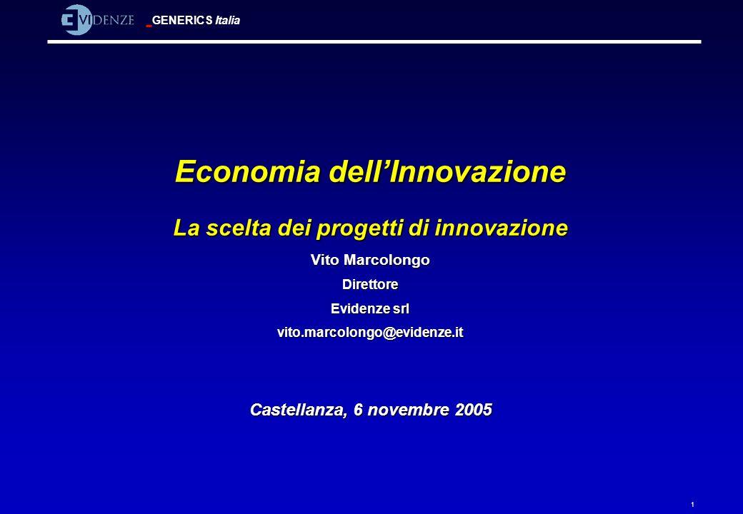 GENERICS Italia 1 Economia dellInnovazione La scelta dei progetti di innovazione Vito Marcolongo Direttore Evidenze srl vito.marcolongo@evidenze.it Ca