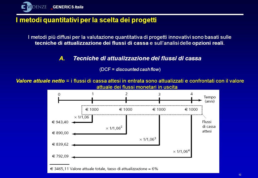 GENERICS Italia 12 A.Tecniche di attualizzazione dei flussi di cassa (DCF = discounted cash flow) Valore attuale netto = i flussi di cassa attesi in e