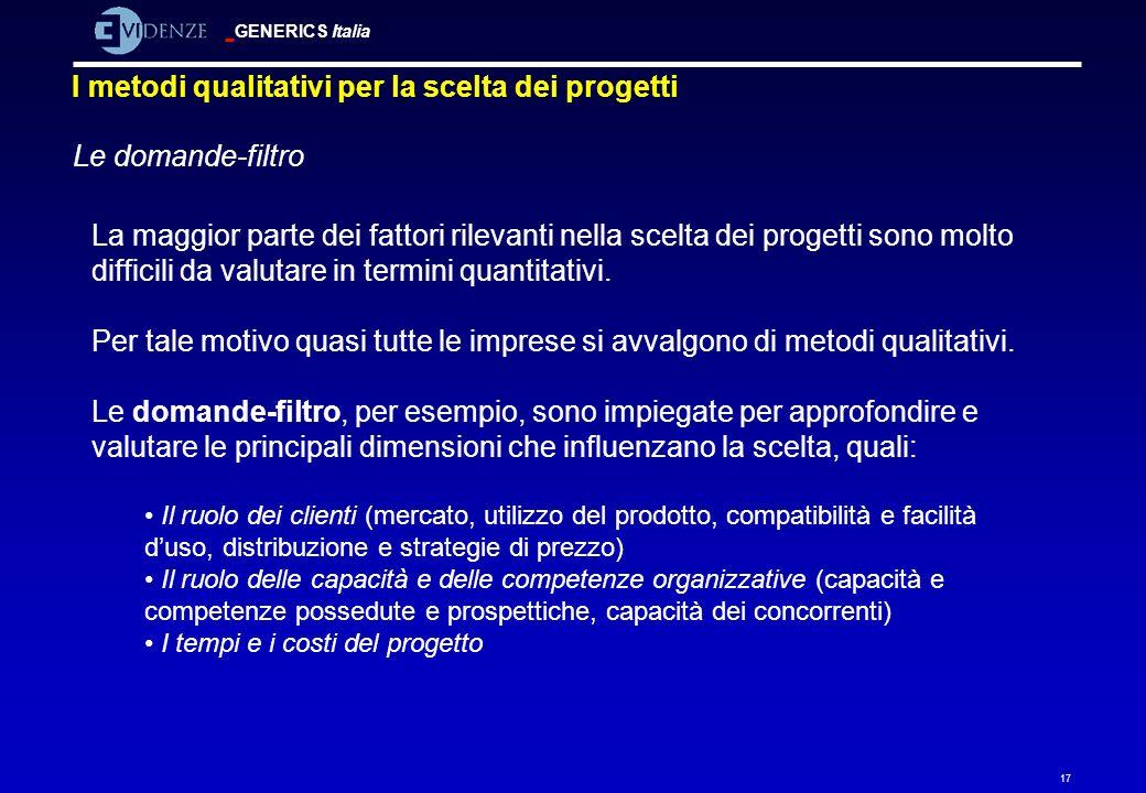 GENERICS Italia 17 I metodi qualitativi per la scelta dei progetti Le domande-filtro La maggior parte dei fattori rilevanti nella scelta dei progetti