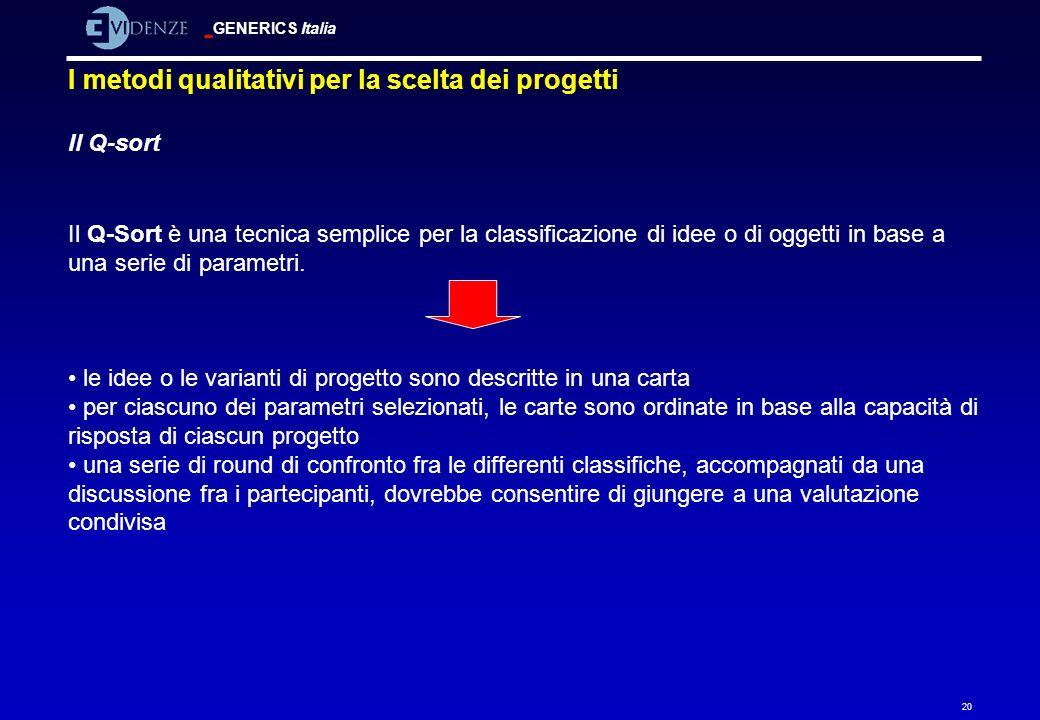 GENERICS Italia 20 I metodi qualitativi per la scelta dei progetti Il Q-sort Il Q-Sort è una tecnica semplice per la classificazione di idee o di ogge