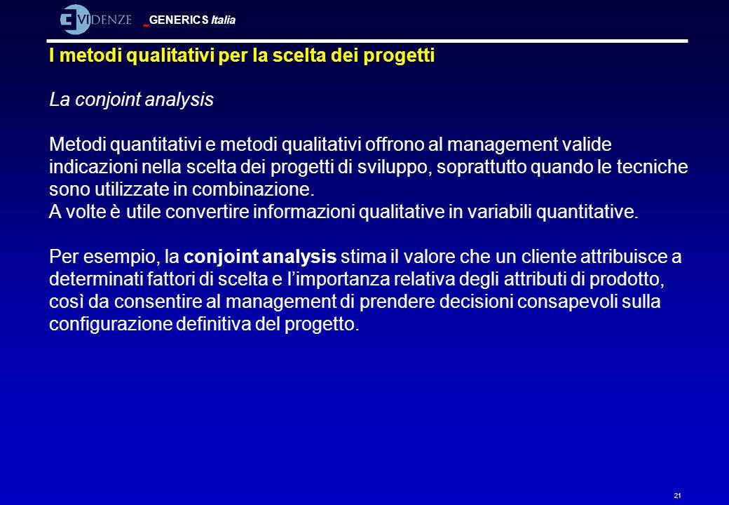 GENERICS Italia 21 I metodi qualitativi per la scelta dei progetti La conjoint analysis Metodi quantitativi e metodi qualitativi offrono al management