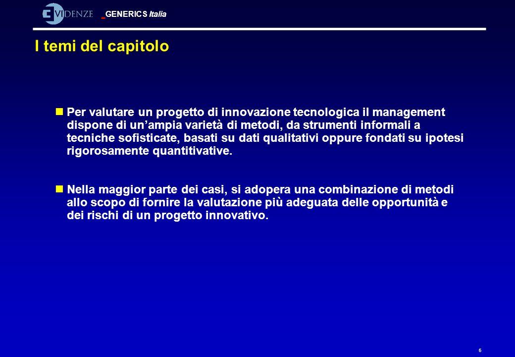 GENERICS Italia 6 Per valutare un progetto di innovazione tecnologica il management dispone di unampia varietà di metodi, da strumenti informali a tec
