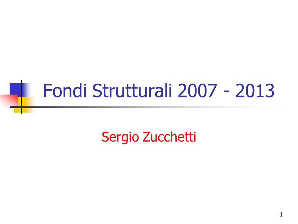 1 Fondi Strutturali 2007 - 2013 Sergio Zucchetti