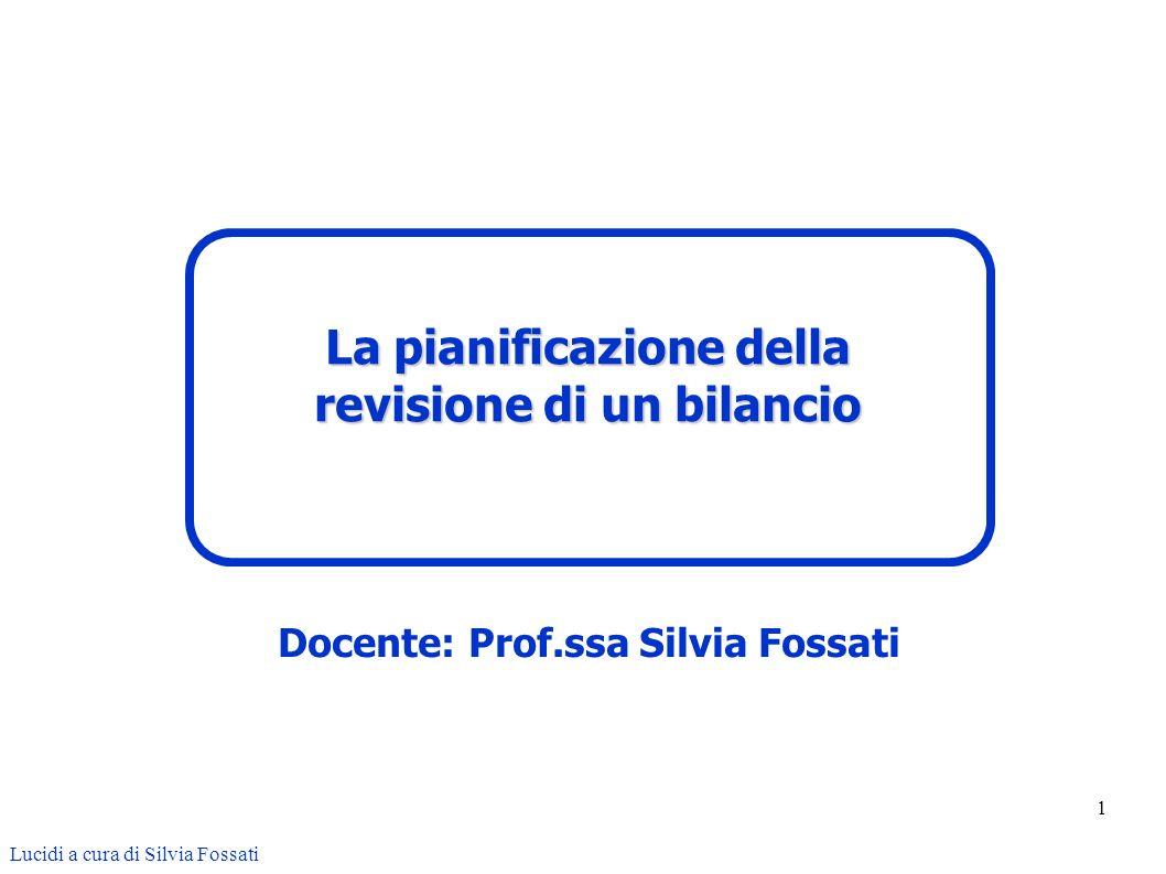 1 Docente: Prof.ssa Silvia Fossati Lucidi a cura di Silvia Fossati La pianificazione della revisione di un bilancio