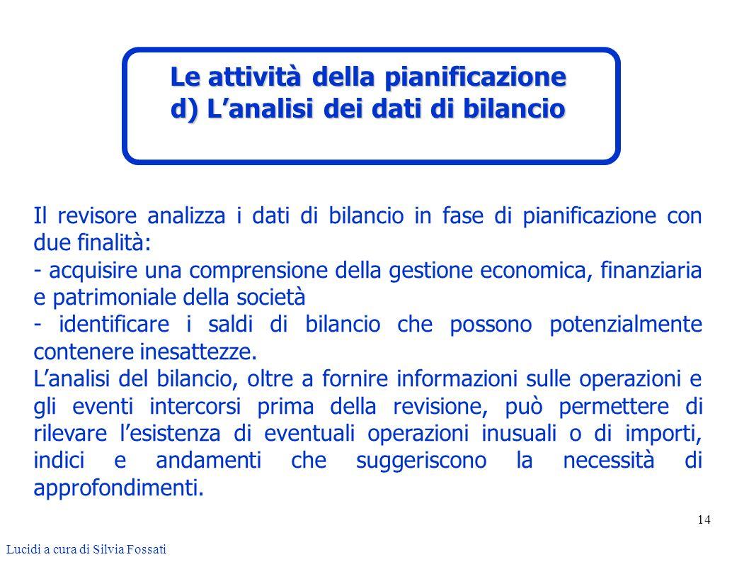 14 Il revisore analizza i dati di bilancio in fase di pianificazione con due finalità: - acquisire una comprensione della gestione economica, finanzia