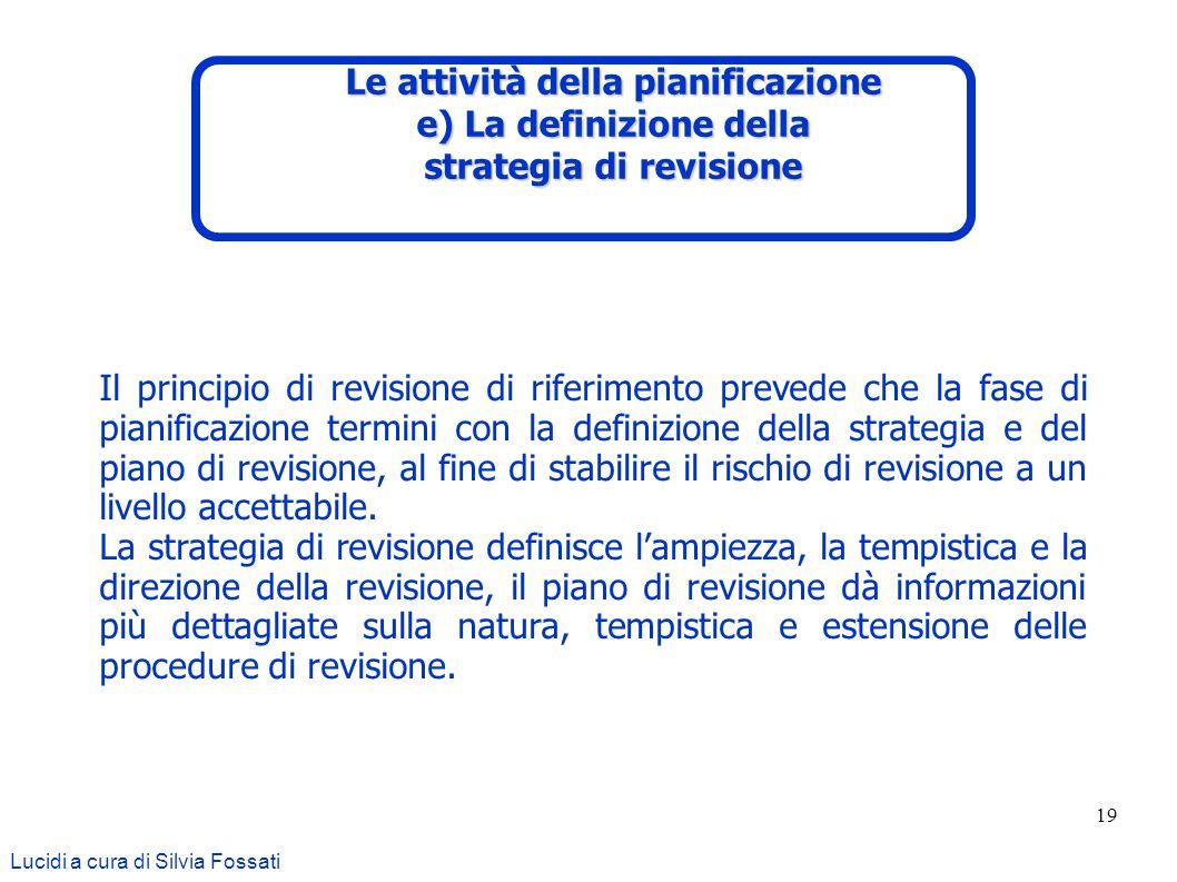 19 Il principio di revisione di riferimento prevede che la fase di pianificazione termini con la definizione della strategia e del piano di revisione,