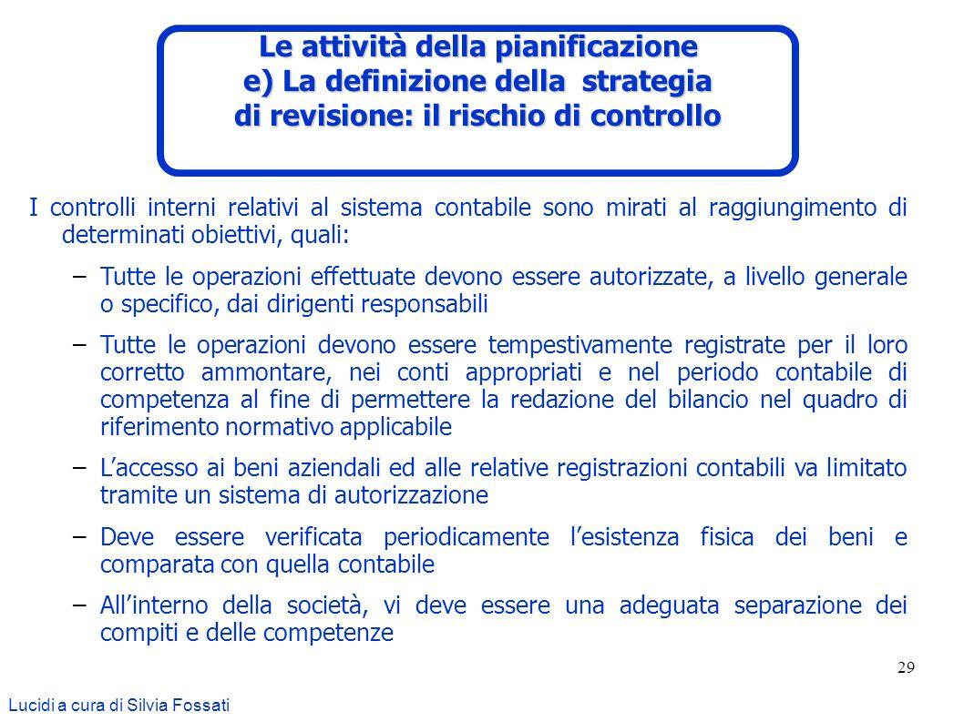29 Lucidi a cura di Silvia Fossati I controlli interni relativi al sistema contabile sono mirati al raggiungimento di determinati obiettivi, quali: –T