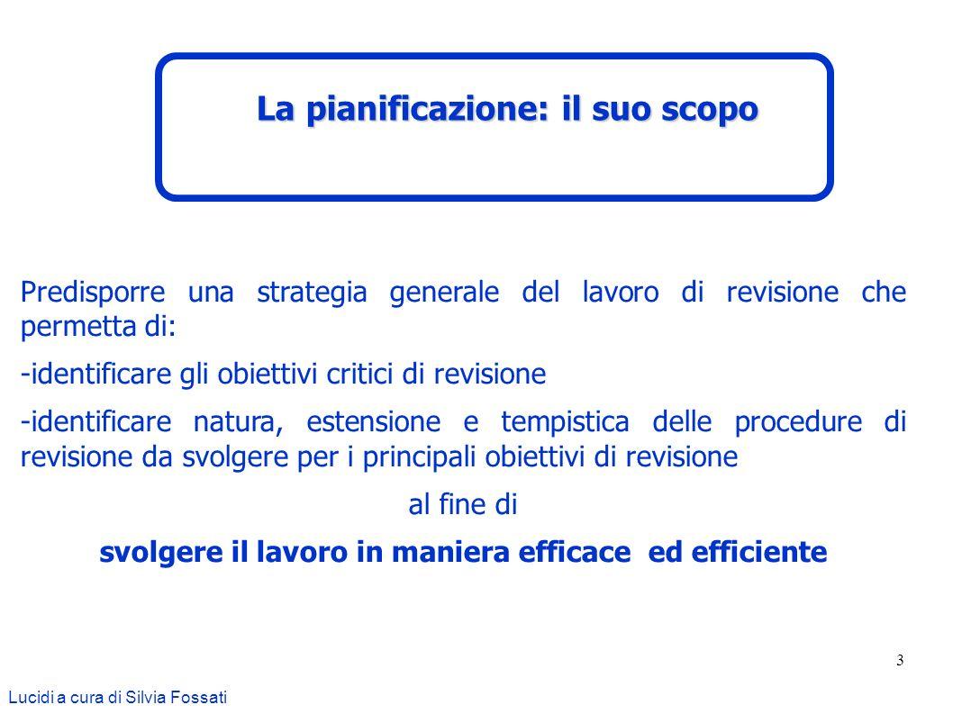 3 Predisporre una strategia generale del lavoro di revisione che permetta di: -identificare gli obiettivi critici di revisione -identificare natura, e