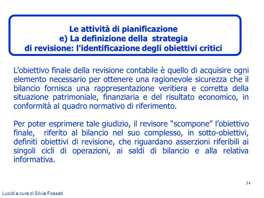 34 Lobiettivo finale della revisione contabile è quello di acquisire ogni elemento necessario per ottenere una ragionevole sicurezza che il bilancio f