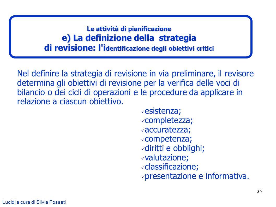 35 Nel definire la strategia di revisione in via preliminare, il revisore determina gli obiettivi di revisione per la verifica delle voci di bilancio