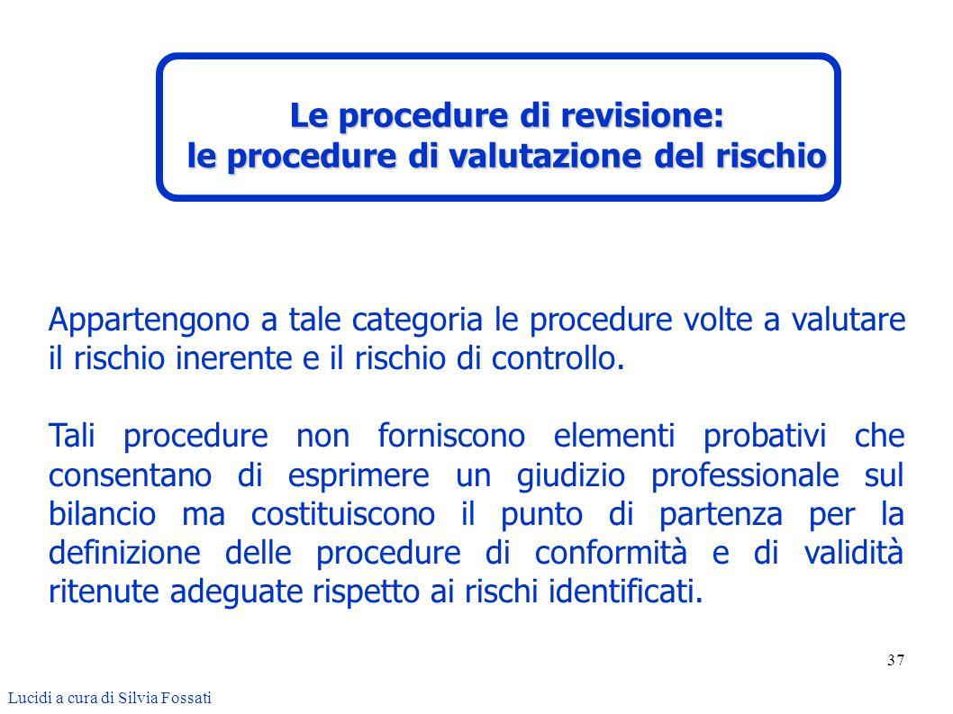 37 Appartengono a tale categoria le procedure volte a valutare il rischio inerente e il rischio di controllo. Tali procedure non forniscono elementi p