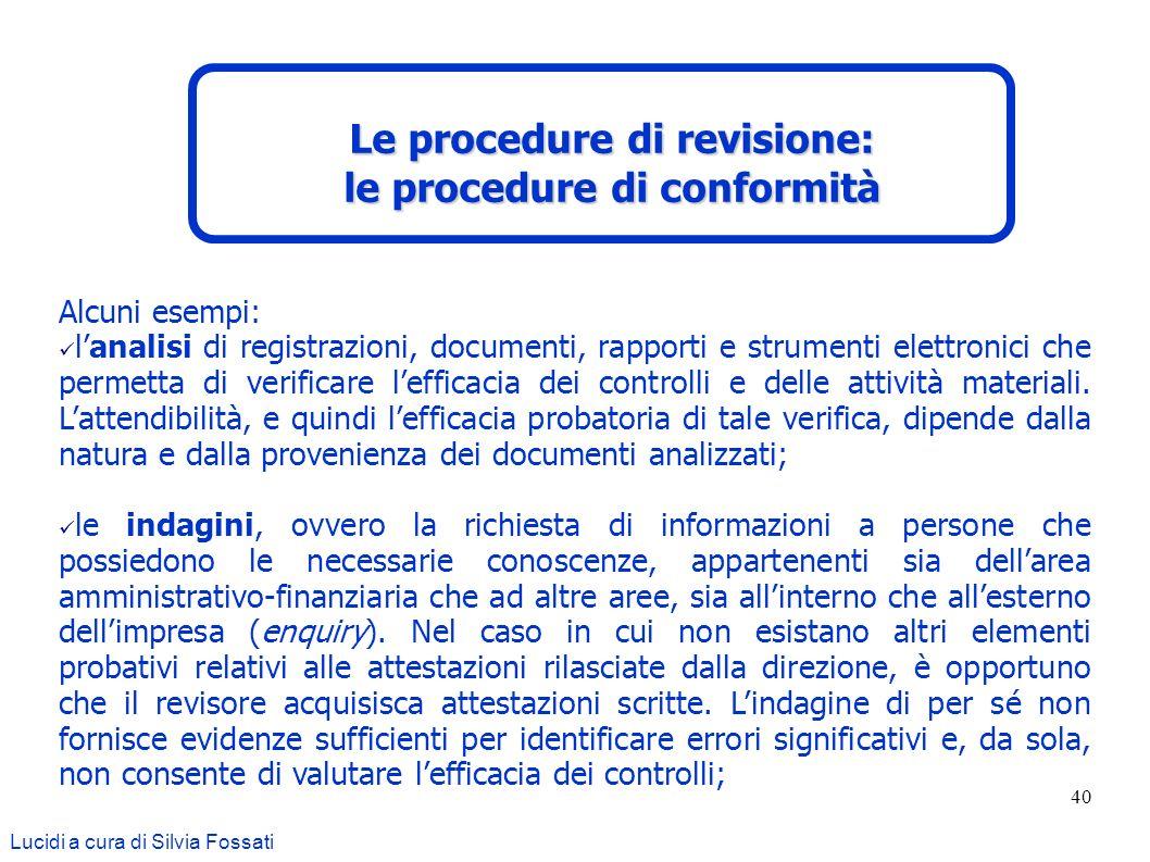 40 Alcuni esempi: lanalisi di registrazioni, documenti, rapporti e strumenti elettronici che permetta di verificare lefficacia dei controlli e delle a
