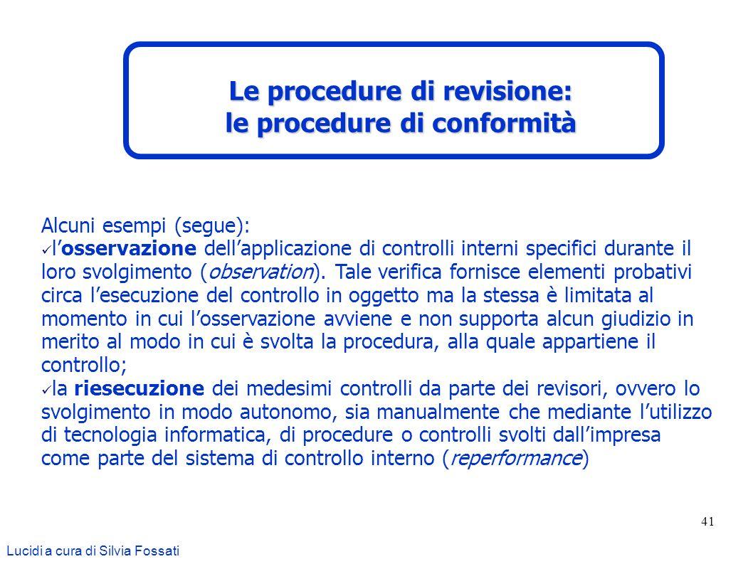 41 Alcuni esempi (segue): losservazione dellapplicazione di controlli interni specifici durante il loro svolgimento (observation). Tale verifica forni