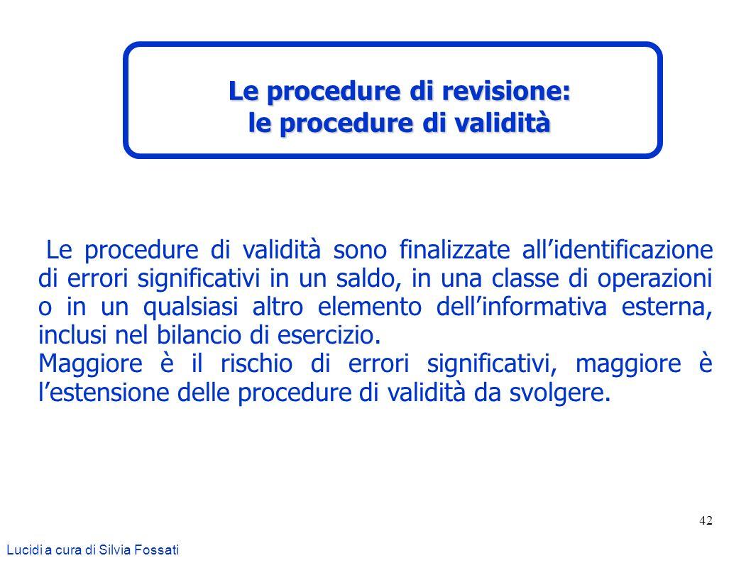 42 Le procedure di validità sono finalizzate allidentificazione di errori significativi in un saldo, in una classe di operazioni o in un qualsiasi alt