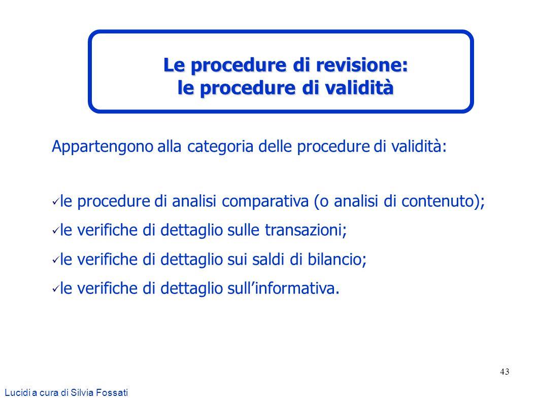 43 Appartengono alla categoria delle procedure di validità: le procedure di analisi comparativa (o analisi di contenuto); le verifiche di dettaglio su