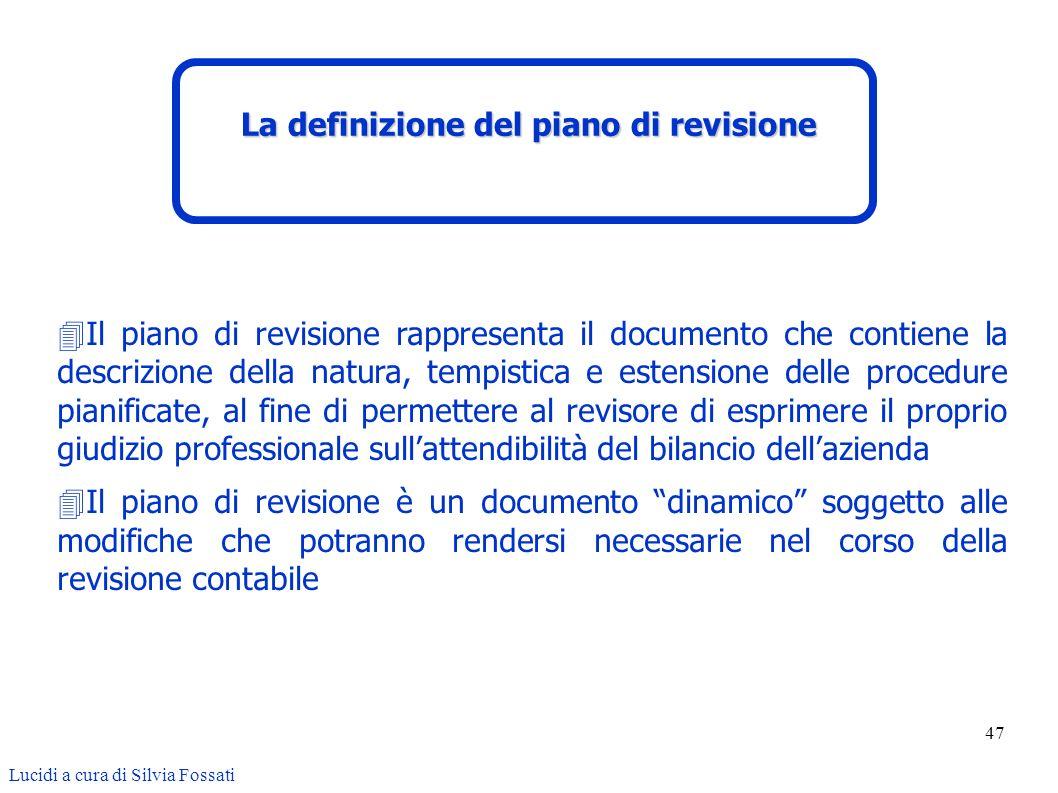 47 Il piano di revisione rappresenta il documento che contiene la descrizione della natura, tempistica e estensione delle procedure pianificate, al fi