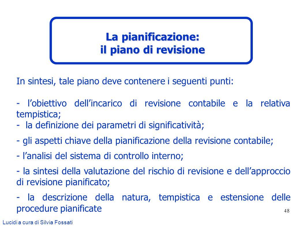 48 In sintesi, tale piano deve contenere i seguenti punti: - lobiettivo dellincarico di revisione contabile e la relativa tempistica; - la definizione