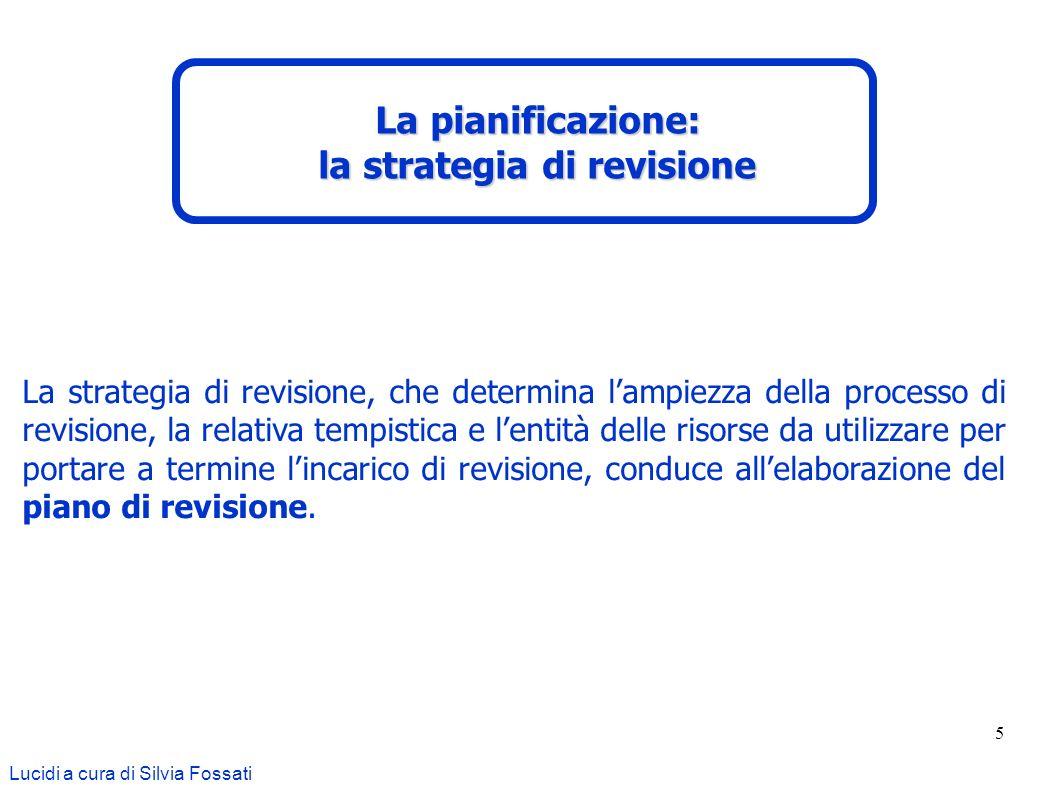 5 La strategia di revisione, che determina lampiezza della processo di revisione, la relativa tempistica e lentità delle risorse da utilizzare per por