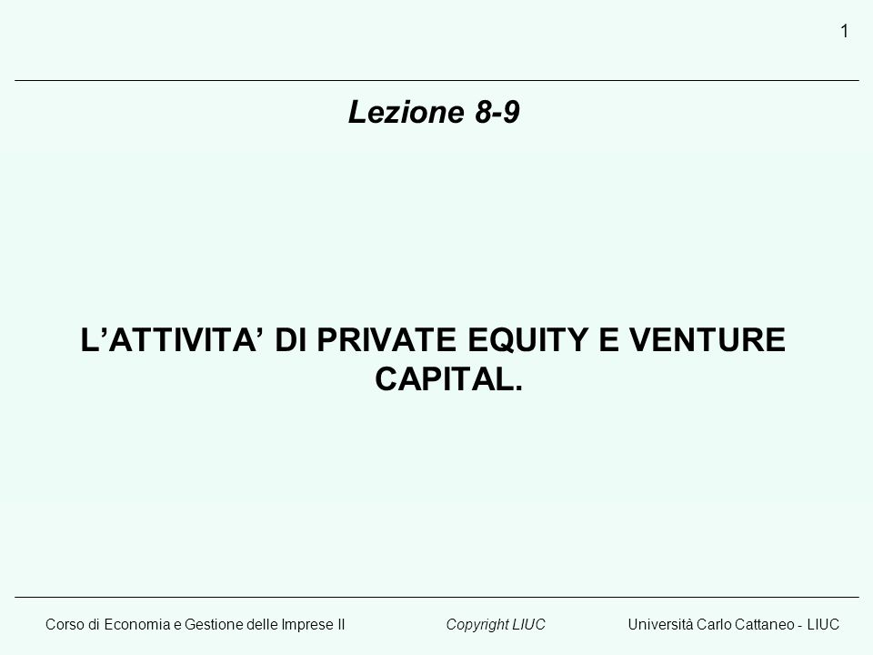 Corso di Economia e Gestione delle Imprese IIUniversità Carlo Cattaneo - LIUCCopyright LIUC 12 Buy Out: diverse tipologie Management buy out (MBO) Management buy in (MBI) Family buy out (FBO) Investor buy out (IBO) Workers buy out (WBO) Leveraged buy out (LBO) Leveraged management buy out (LMBO)