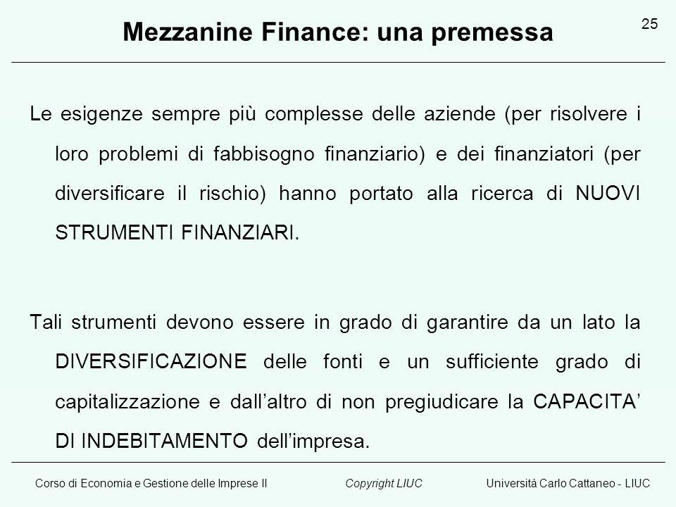 Corso di Economia e Gestione delle Imprese IIUniversità Carlo Cattaneo - LIUCCopyright LIUC 25 Mezzanine Finance: una premessa Le esigenze sempre più