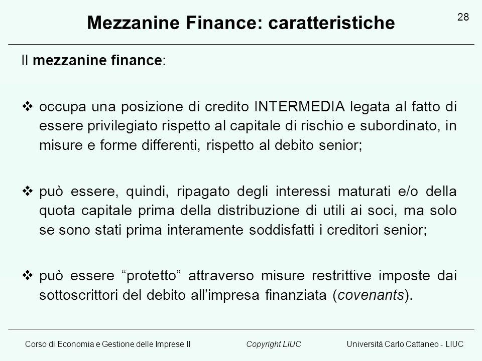 Corso di Economia e Gestione delle Imprese IIUniversità Carlo Cattaneo - LIUCCopyright LIUC 28 Mezzanine Finance: caratteristiche Il mezzanine finance