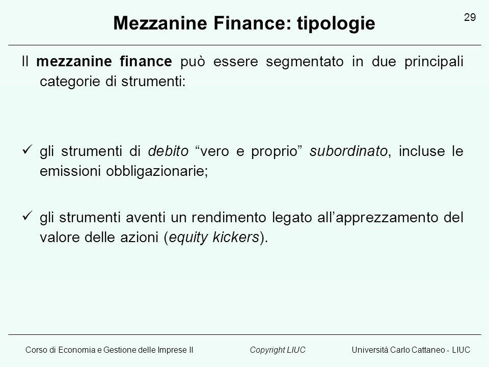 Corso di Economia e Gestione delle Imprese IIUniversità Carlo Cattaneo - LIUCCopyright LIUC 29 Mezzanine Finance: tipologie Il mezzanine finance può e
