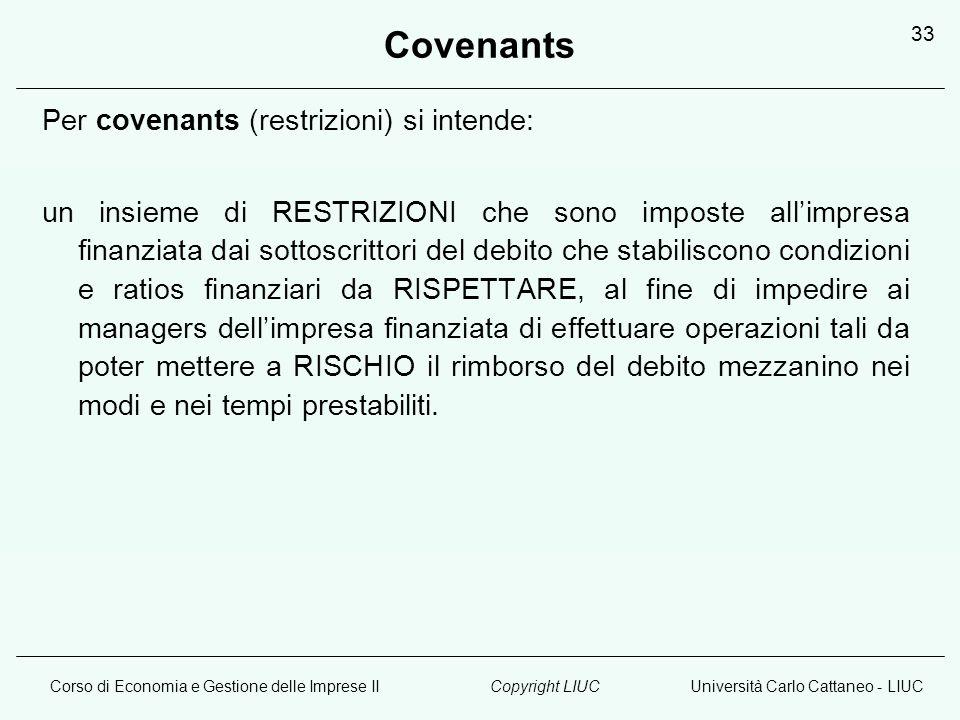 Corso di Economia e Gestione delle Imprese IIUniversità Carlo Cattaneo - LIUCCopyright LIUC 33 Covenants Per covenants (restrizioni) si intende: un in