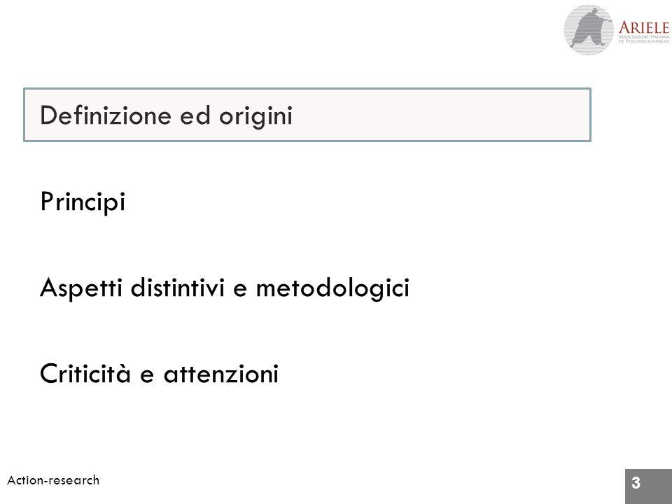3 Action-research Definizione ed origini Principi Aspetti distintivi e metodologici Criticità e attenzioni