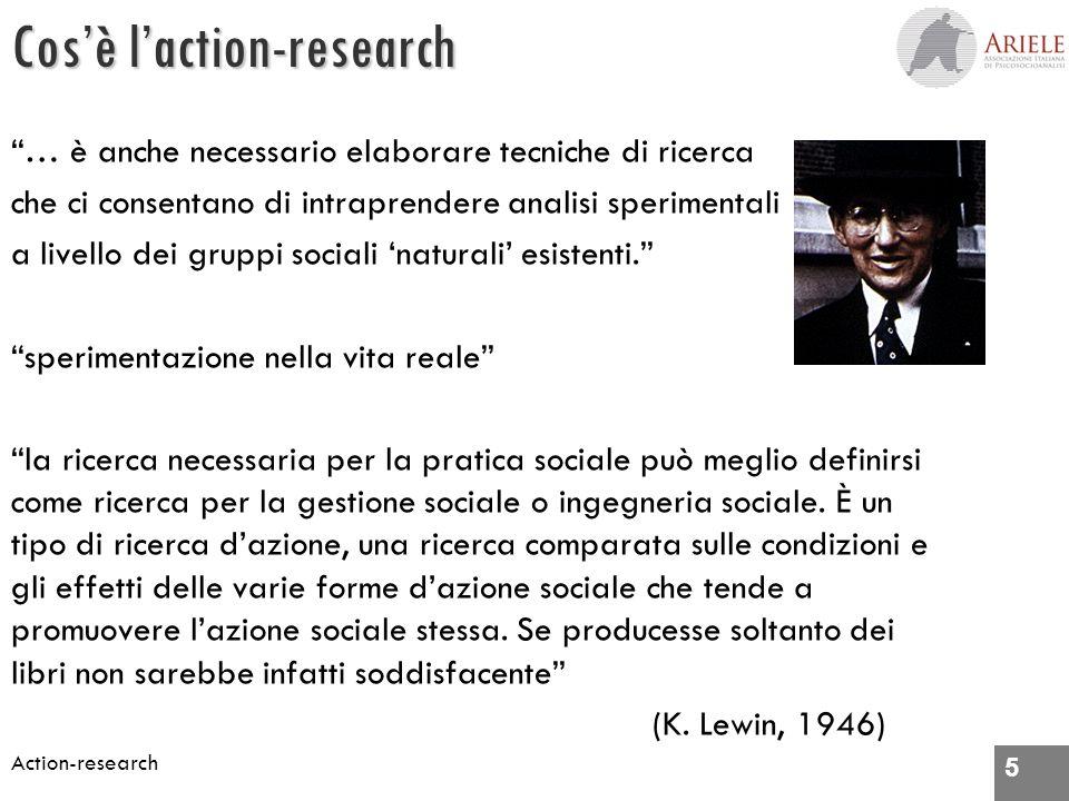 5 Action-research Cosè laction-research … è anche necessario elaborare tecniche di ricerca che ci consentano di intraprendere analisi sperimentali a livello dei gruppi sociali naturali esistenti.