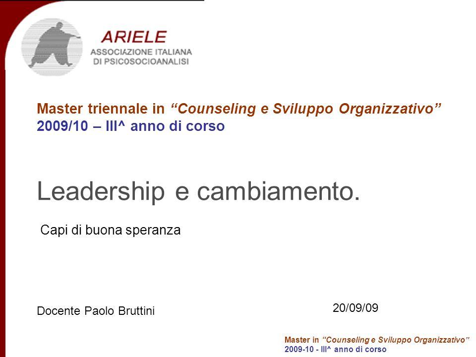 Master in Counseling e Sviluppo Organizzativo 2009-10 - III^ anno di corso Leadership e cambiamento. Capi di buona speranza Master triennale in Counse