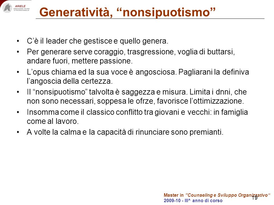 Master in Counseling e Sviluppo Organizzativo 2009-10 - III^ anno di corso 19 Generatività, nonsipuotismo Cè il leader che gestisce e quello genera.