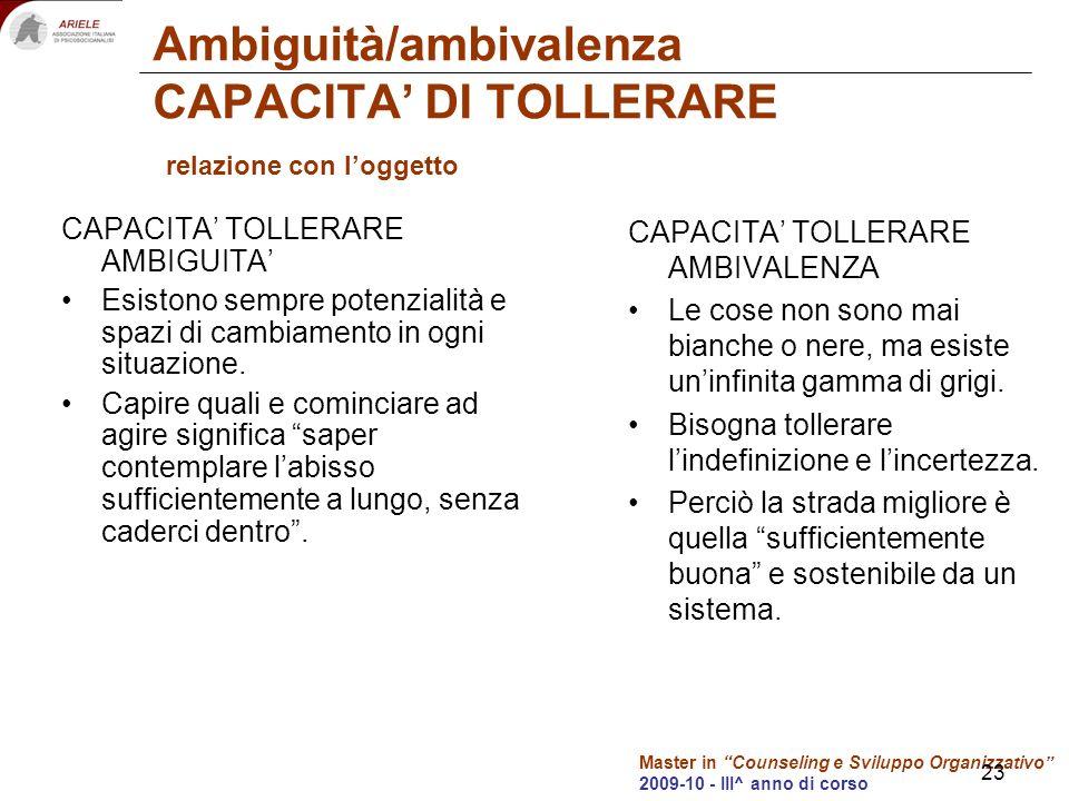 Master in Counseling e Sviluppo Organizzativo 2009-10 - III^ anno di corso Ambiguità/ambivalenza CAPACITA DI TOLLERARE relazione con loggetto CAPACITA